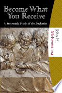 Become What You Receive: A Systematic Study of the Eucharist