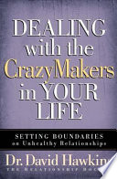 """""""Dealing with the CrazyMakers in Your Life: Setting Boundaries on Unhealthy Relationships"""" by David Hawkins"""