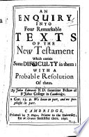An Enquiry Into Four Remarkable Texts of the New Testament, Which Contain Some Difficulty in Them: with a Probable Resolution of Them by John Edwards PDF