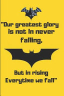 Our Greatest Glory is Not In Never Falling But in Rising Everytime We Fall