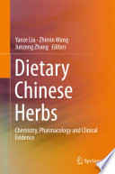 """Dietary Chinese Herbs: Chemistry, Pharmacology and Clinical Evidence"" by Yanze Liu, Zhimin Wang, Junzeng Zhang"