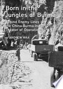 Born in the Jungles of Burma