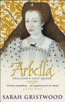 Arbella  England s Lost Queen