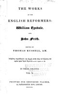 The works of Tyndale   continued   An answer to Sir Thomas More s Dialogue   An exposition upon the 5th  6th  and 7th chapters of Matthew   An exposition upon the 1st epistle of St  John   A pathway into the Holy Scripture   The sacrament of baptism  and the sacrament of the body and blood of our saviour Jesus Christ