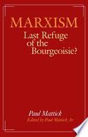 Marxism  Last Refuge of the Bourgeoisie