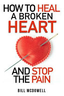 How to Heal a Broken Heart. and Stop the Pain