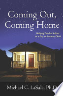 """Coming Out, Coming Home: Helping Families Adjust to a Gay or Lesbian Child"" by Michael C. LaSala"