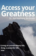 Access Your Greatness   Living an Extraordinary Life  Living a Powerful Life  Now