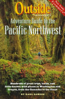 Outside Magazine s Adventure Guide to the Pacific Northwest