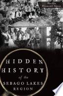 Hidden History of the Sebago Lakes Region