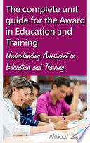 The Complete Unit Guide For The Award In Education And Training Understanding Assessment In Education And Training Book PDF