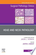 Head and Neck Pathology  An Issue of Surgical Pathology Clinics  E Book