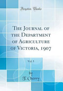 The Journal Of The Department Of Agriculture Of Victoria 1907 Vol 5 Classic Reprint
