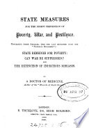 State measures for the direct prevention of poverty, war, and pestilence, containing three articles, State remedies for poverty; Can war be suppressed? and The extinction of infectious diseases, by a doctor of medicine [G. Drysdale].