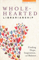 link to Wholehearted librarianship : finding hope, inspiration, and balance in the TCC library catalog