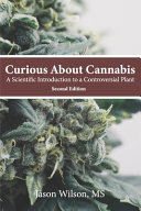 Curious About Cannabis  2nd Edition   A Scientific Introduction to a Controversial Plant