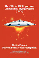 The Official FBI Reports on Unidentified Flying Objects Released Under the Freedom of Information Act