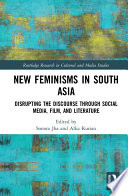 New Feminisms in South Asian Social Media, Film, and Literature