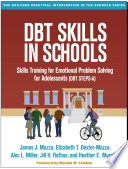 """DBT? Skills in Schools: Skills Training for Emotional Problem Solving for Adolescents Dbt Steps-a"" by James J. Mazza, Elizabeth T. Dexter-Mazza, Alec L. Miller, Jill H. Rathus, Heather E. Murphy"
