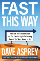 Fast This Way  Burn Fat  Heal Inflammation and Eat Like the High Performing Human You Were Meant to Be