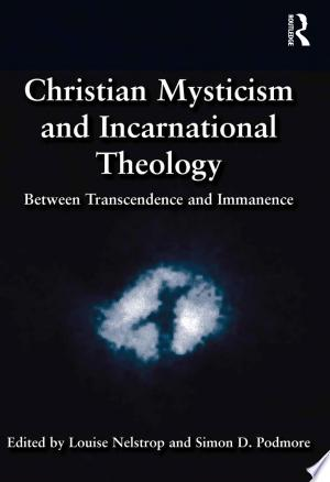 Download Christian Mysticism and Incarnational Theology Free Books - Dlebooks.net