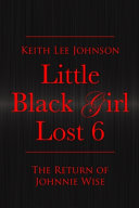 Little Black Girl Lost  Book 6 The Return of Johnnie Wise
