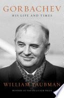 Gorbachev  His Life and Times