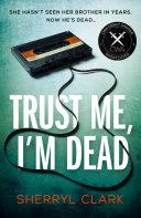 Trust Me, I'm Dead