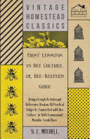 First Lessons in Bee Culture or  Bee Keeper s Guide   Being a Complete Index and Reference Book on all Practical Subjects Connected with Bee Culture   Being a Complete Analysis of the Whole Subject