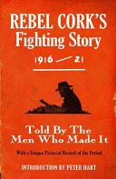 Rebel Cork s Fighting Story  1916 21