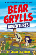 A Bear Grylls Adventure 8  The Safari Challenge