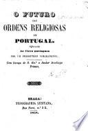 O Futuro das Ordens Religiosas em Portugal. Offerecido ao clero portuguez por um presbytero vimaranense. [The introduction signed: P. C., i.e. C. J. de Mello.]