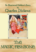 THE MAGIC FISHBONE   an illustrated children s story by Charles Dickens