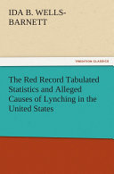 The Red Record Tabulated Statistics and Alleged Causes of Lynching in the United States Pdf/ePub eBook