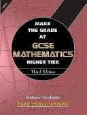 Make The Grade At GCSE Maths Higher, Third Edition