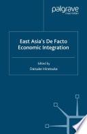 East Asia s De Facto Economic Integration