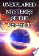 Unexplained Mysteries Of The Universe