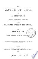 The water of life  or  A discourse shewing the richness and glory of the grace and spirit of the Gospel  as set forth in Scripture by this term  The water of life Book PDF