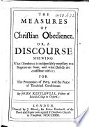 The Measures of Christian Obedience  Or  a Discourse Shewing what Obedience is Indispensably Necessary to a Regenerate State  and what Defects are Consistent with It  Etc