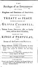 The Privileges of an Englishman in the Kingdoms and Dominions of Portugal. Contain'd in the Treaty of Peace Concluded by Oliver Cromwell; and Various Laws, Decrees, &c. ... Made by the Kings of Portugal in Favour of the English Nation, Etc. (Os Privilegios Do Inglez, Nos Reynos E Dominios de Portugal, Etc.).