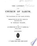The Liturgy of the Church of Sarum  Together with the Kalendar of the Same Church  Translated     by Charles Walker  With an Introduction by Rev  T  T  Carter     Second Edition