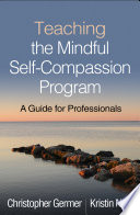 """Teaching the Mindful Self-Compassion Program: A Guide for Professionals"" by Christopher Germer, Kristin Neff"
