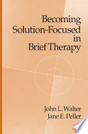 Becoming Solution Focused In Brief Therapy