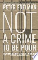 """""""Not a Crime to Be Poor: The Criminalization of Poverty in America"""" by Peter Edelman"""