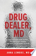 """""""Drug Dealer, MD: How Doctors Were Duped, Patients Got Hooked, and Why It's So Hard to Stop"""" by Anna Lembke"""
