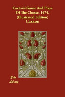 Caxton s Game and Playe of the Chesse  1474   Illustrated Edition