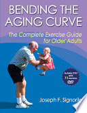 """Bending the Aging Curve: The Complete Exercise Guide for Older Adults"" by Joseph F. Signorile"