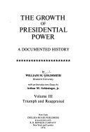 The Growth of Presidential Power  Triumph and reappraisal