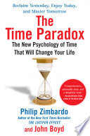 """""""The Time Paradox: The New Psychology of Time That Will Change Your Life"""" by Philip Zimbardo, John Boyd"""