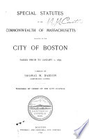 Special Statutes Of The Commonwealth Of Massachusetts Relating To The City Of Boston Passed Prior To Jan 1 1893